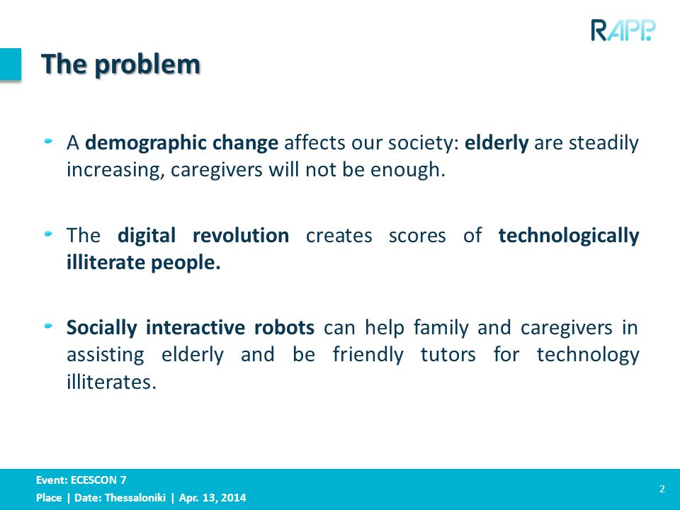 Event: ECESCON 7 Place | Date: Thessaloniki | Apr. 13, 2014 The problem A demographic change affects our society: elderly are steadily increasing, car