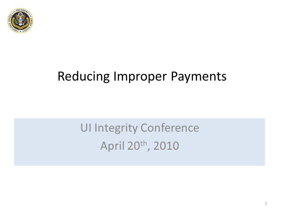 Reducing Improper Payments UI Integrity Conference April 20 th, 2010 1