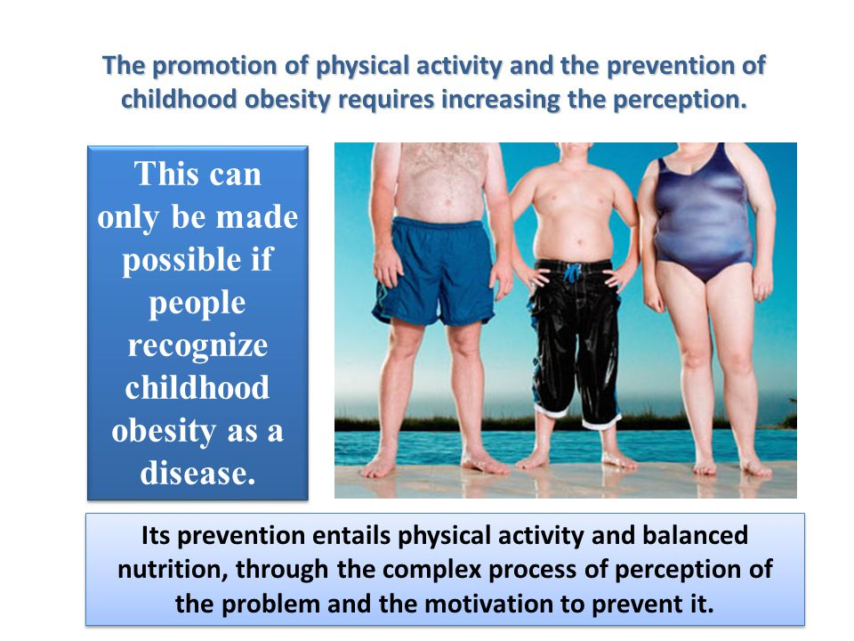 The promotion of physical activity and the prevention of childhood obesity requires increasing the perception.