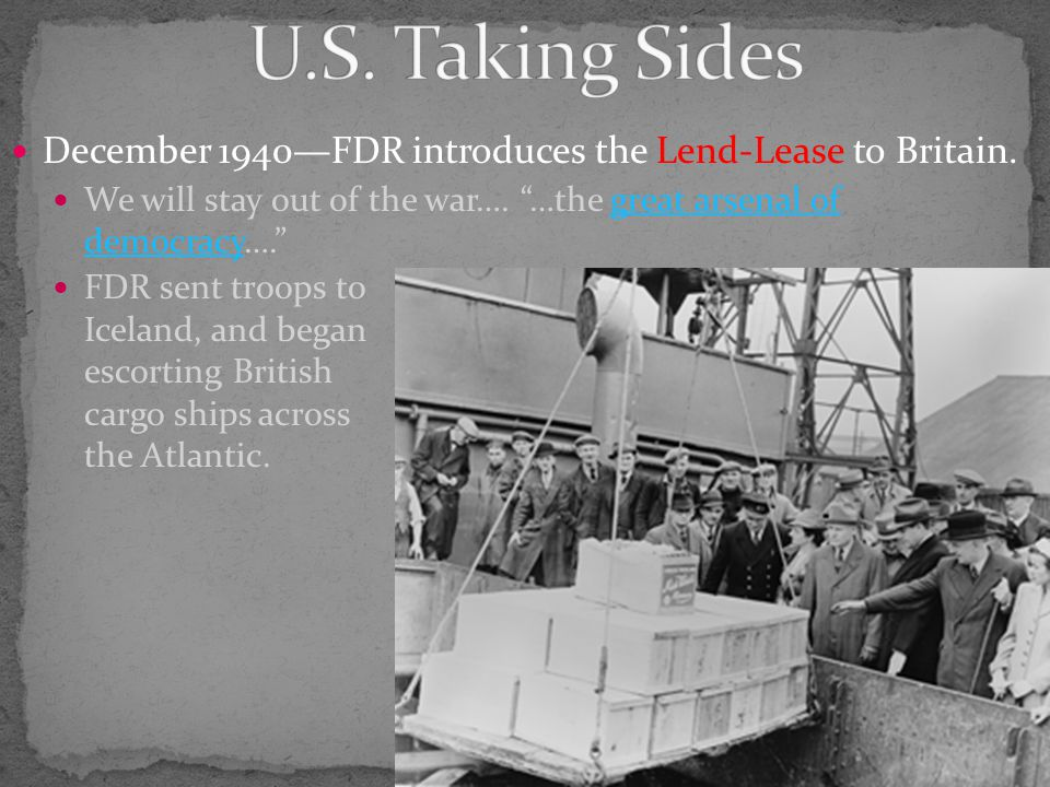 December 1940—FDR introduces the Lend-Lease to Britain.