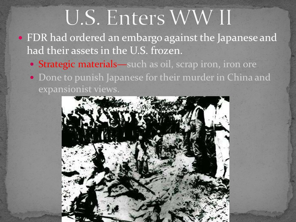 FDR had ordered an embargo against the Japanese and had their assets in the U.S.