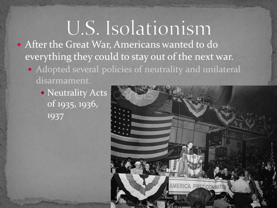After the Great War, Americans wanted to do everything they could to stay out of the next war.