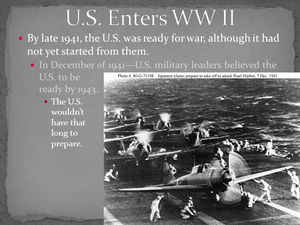 By late 1941, the U.S. was ready for war, although it had not yet started from them.