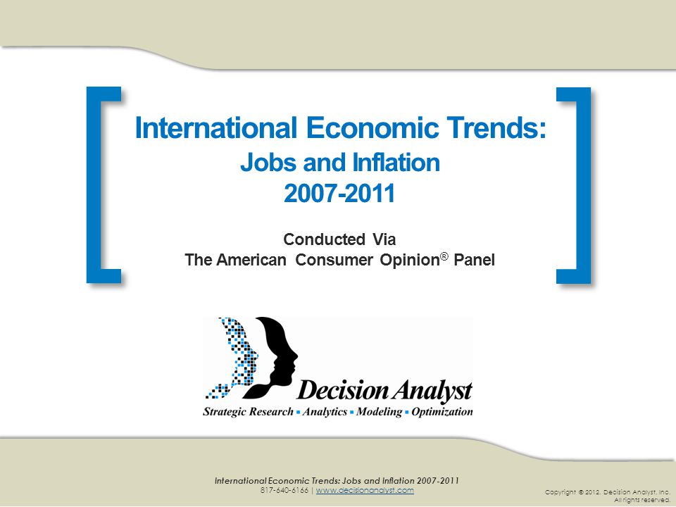 [] Copyright © 2012. Decision Analyst, Inc. All rights reserved. International Economic Trends: Jobs and Inflation 2007-2011 817-640-6166 | www.decisi