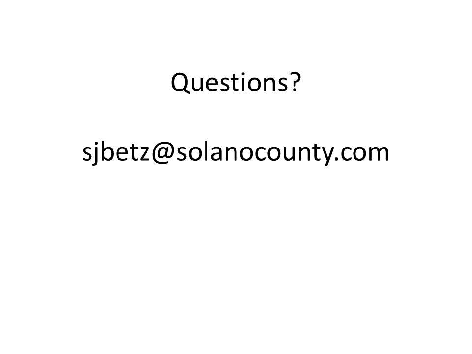 Questions? sjbetz@solanocounty.com