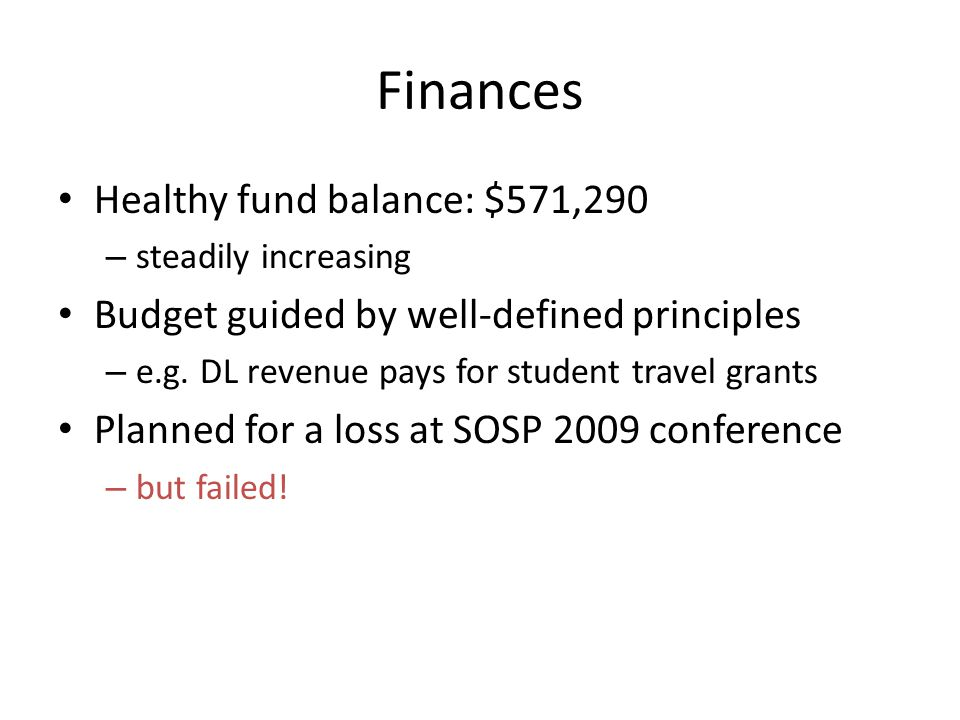 Finances Healthy fund balance: $571,290 – steadily increasing Budget guided by well-defined principles – e.g. DL revenue pays for student travel grant