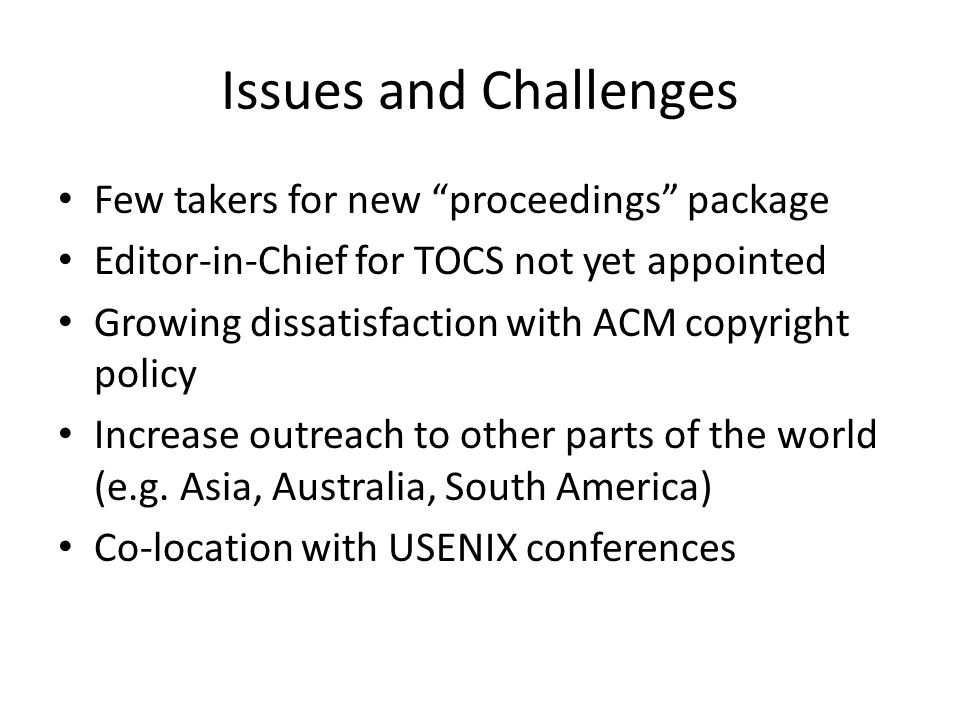 """Issues and Challenges Few takers for new """"proceedings"""" package Editor-in-Chief for TOCS not yet appointed Growing dissatisfaction with ACM copyright p"""