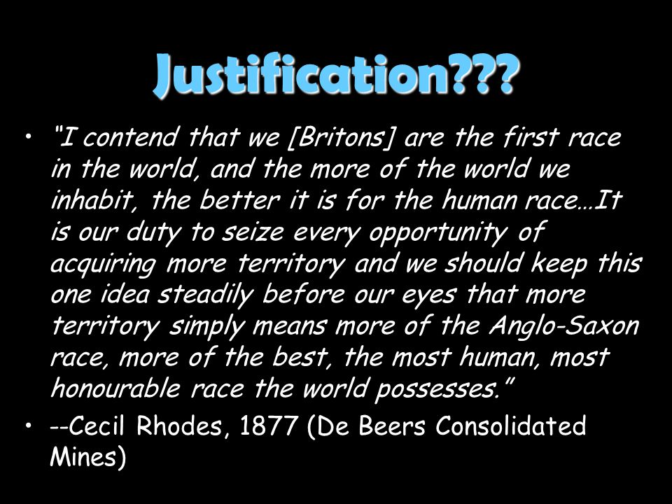 """Justification??? """"I contend that we [Britons] are the first race in the world, and the more of the world we inhabit, the better it is for the human ra"""