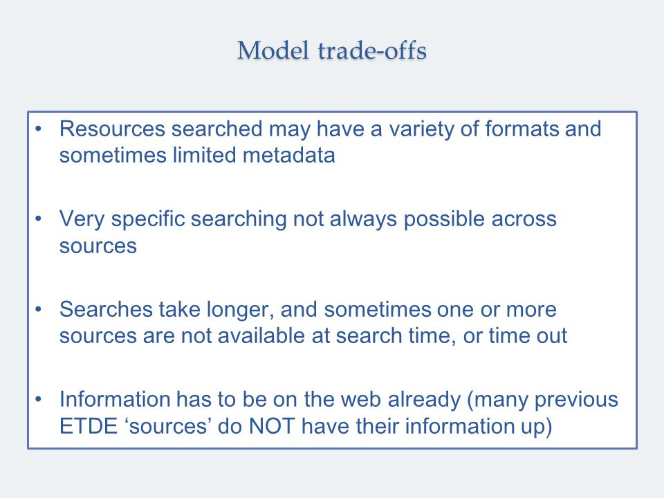 Resources searched may have a variety of formats and sometimes limited metadata Very specific searching not always possible across sources Searches ta