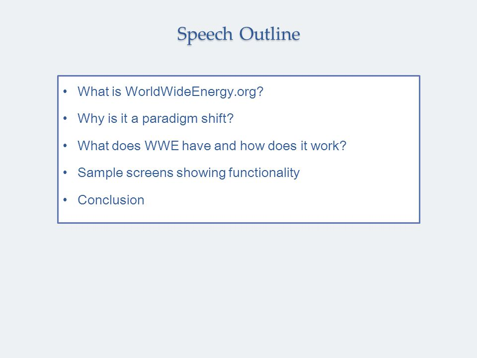 Speech Outline What is WorldWideEnergy.org? Why is it a paradigm shift? What does WWE have and how does it work? Sample screens showing functionality