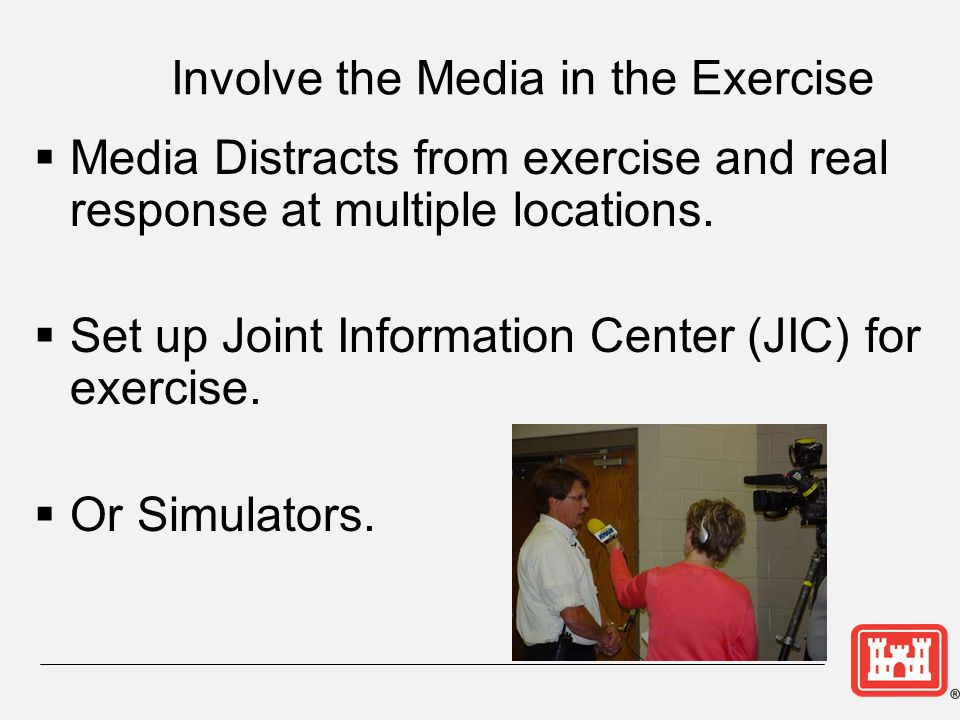 Involve the Media in the Exercise  Media Distracts from exercise and real response at multiple locations.
