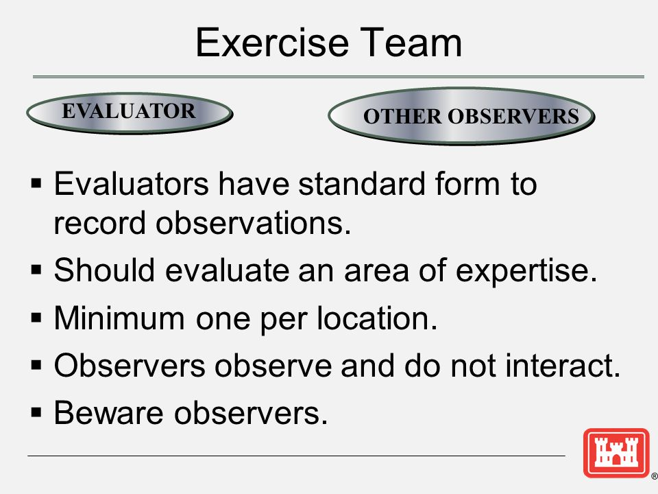 EVALUATOR OTHER OBSERVERS Exercise Team  Evaluators have standard form to record observations.