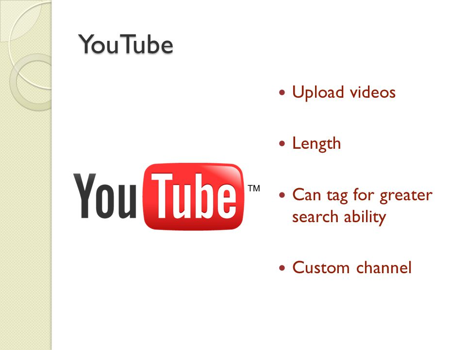 YouTube Upload videos Length Can tag for greater search ability Custom channel
