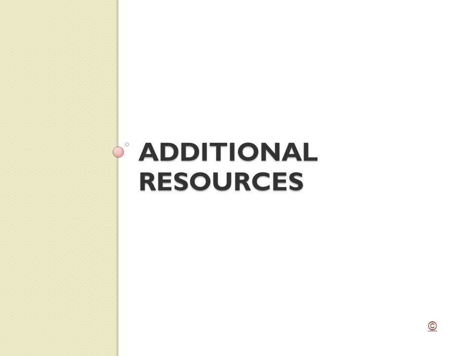ADDITIONAL RESOURCES ©