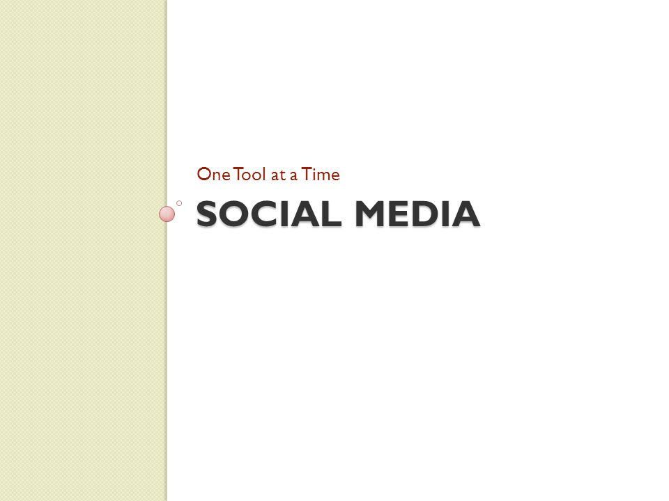 SOCIAL MEDIA One Tool at a Time