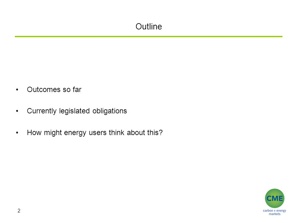 Outline Outcomes so far Currently legislated obligations How might energy users think about this? 2