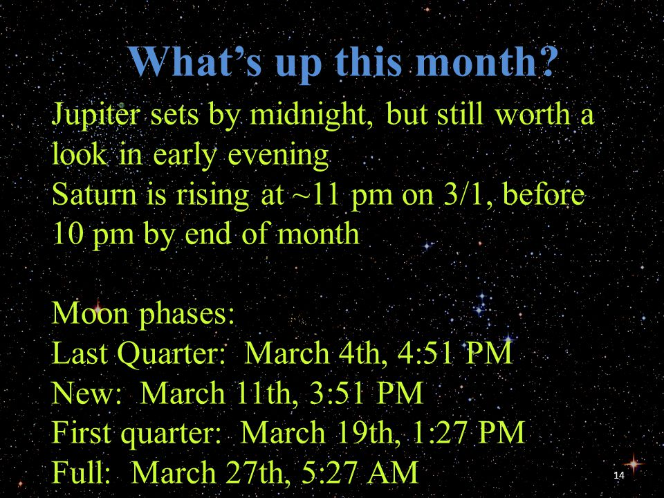 14 What's up this month? Jupiter sets by midnight, but still worth a look in early evening Saturn is rising at ~11 pm on 3/1, before 10 pm by end of m