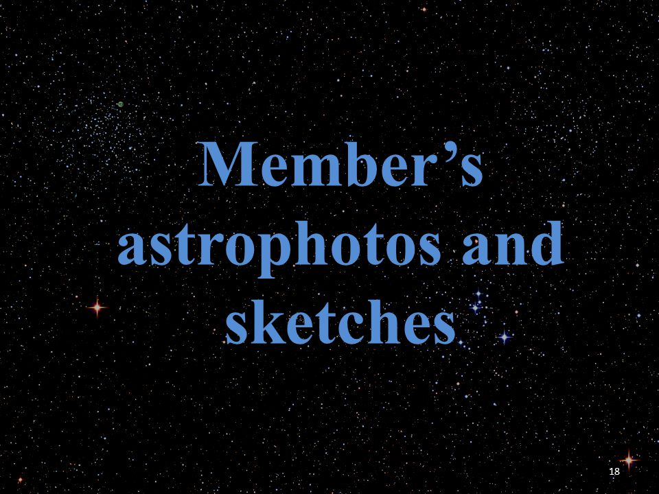 18 Member's astrophotos and sketches