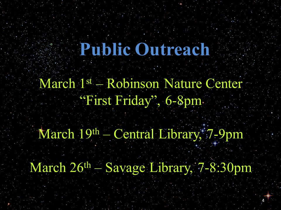 "4 Public Outreach March 1 st – Robinson Nature Center ""First Friday"", 6-8pm March 19 th – Central Library, 7-9pm March 26 th – Savage Library, 7-8:30p"