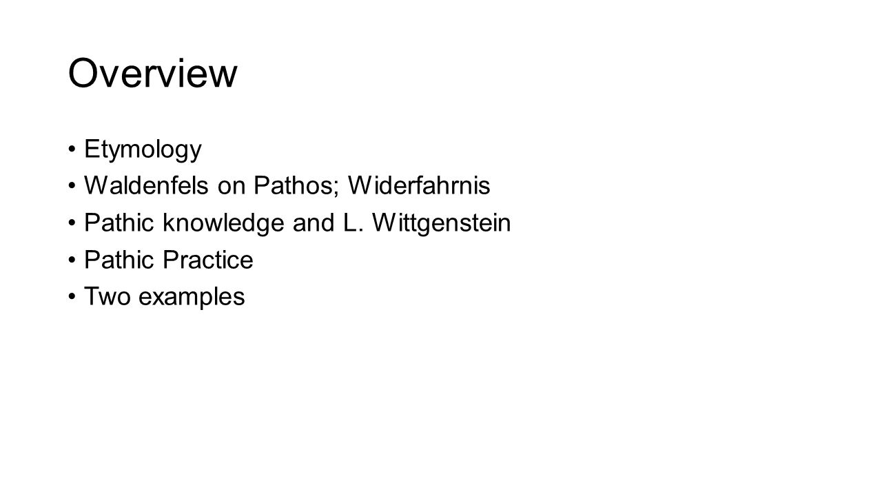 Overview Etymology Waldenfels on Pathos; Widerfahrnis Pathic knowledge and L.