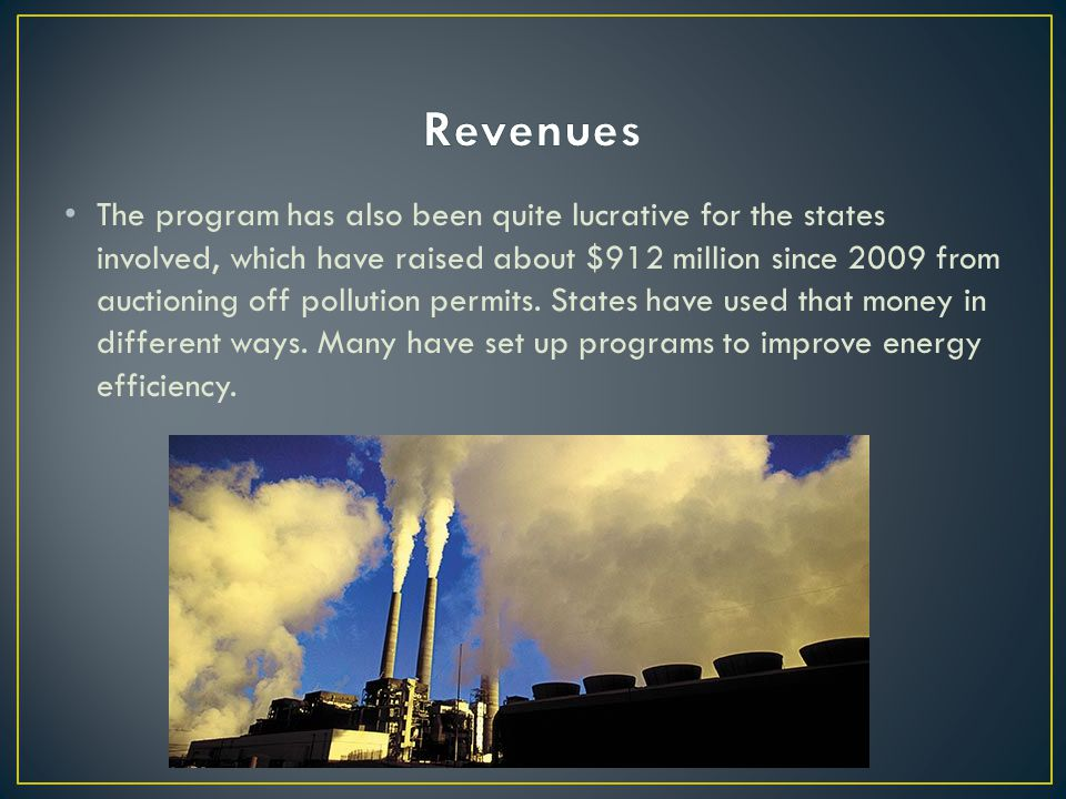 The program has also been quite lucrative for the states involved, which have raised about $912 million since 2009 from auctioning off pollution permits.