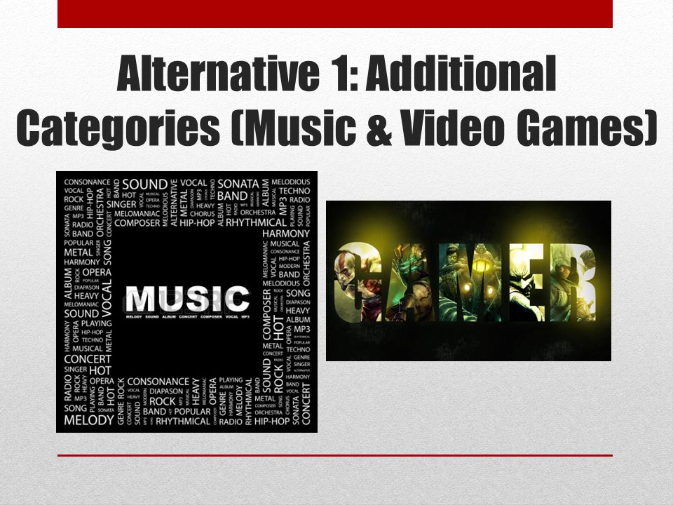 Alternative 1: Additional Categories (Music & Video Games)