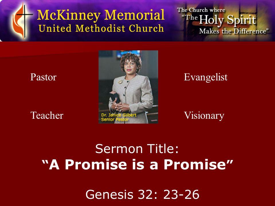 "Pastor Teacher Evangelist Visionary Sermon Title: "" A Promise is a Promise "" Genesis 32: 23-26"