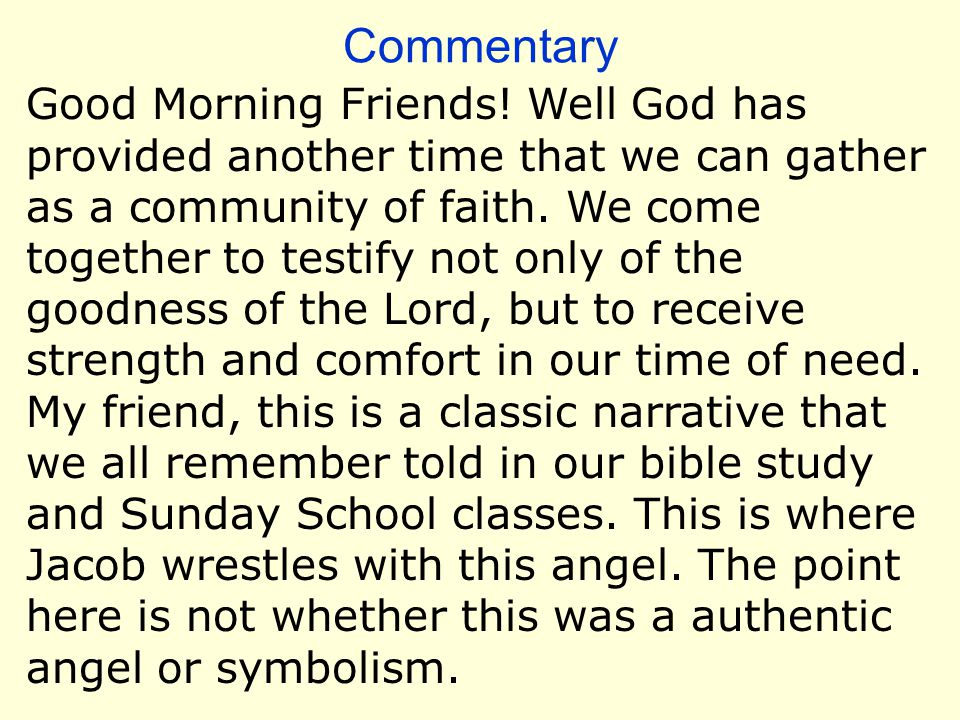 Commentary Good Morning Friends! Well God has provided another time that we can gather as a community of faith. We come together to testify not only o