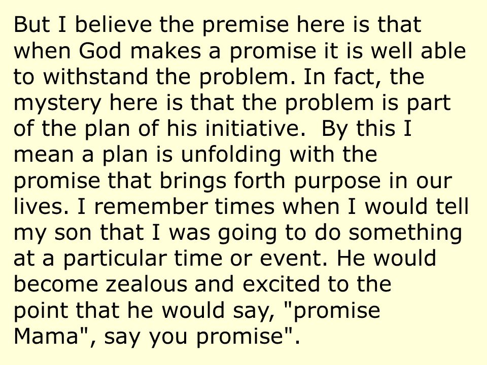 But I believe the premise here is that when God makes a promise it is well able to withstand the problem.
