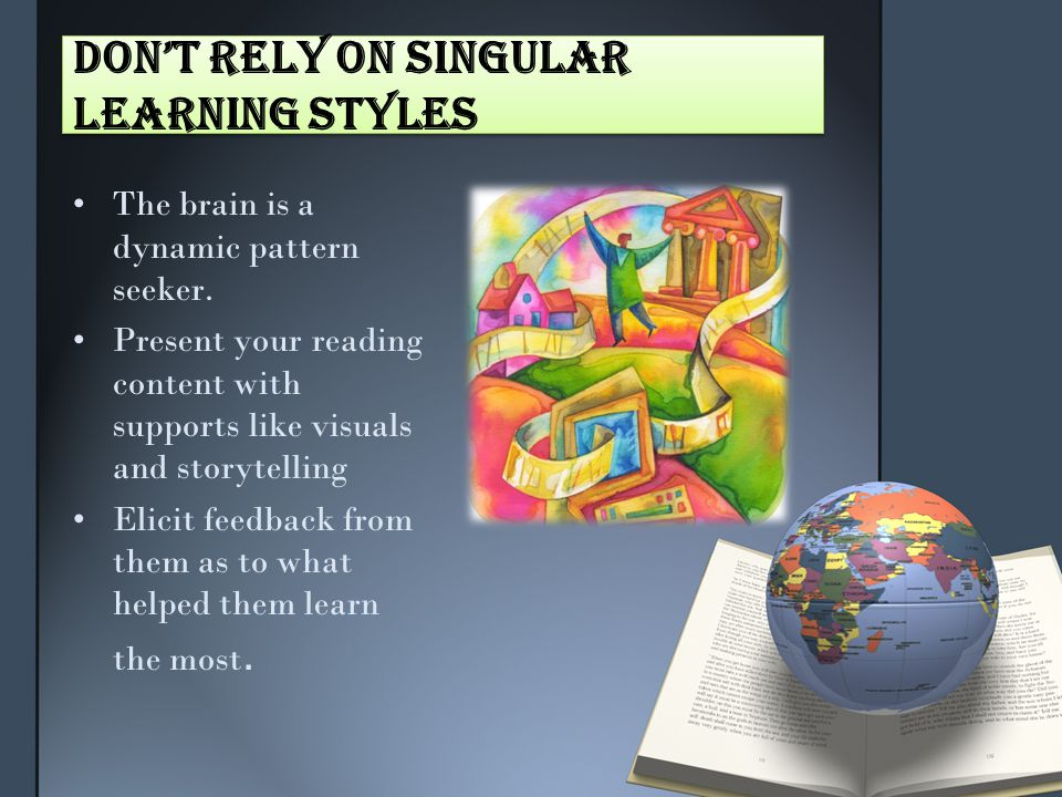Don't Rely on Singular Learning Styles The brain is a dynamic pattern seeker.