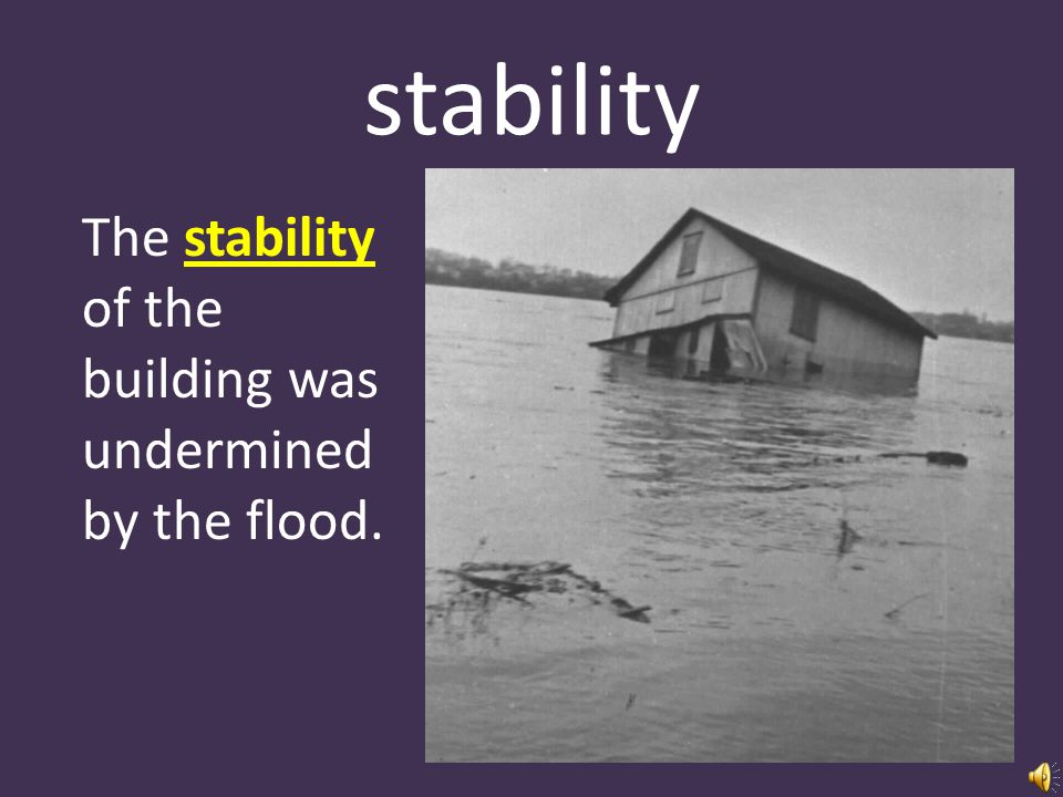 stability noun the quality of being firm; not likely to collapse