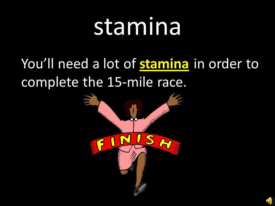 stamina noun physical strength; endurance