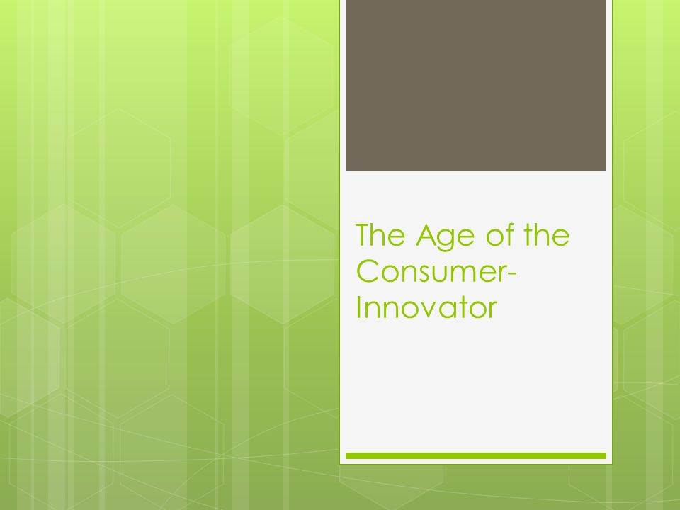 The Age of the Consumer- Innovator
