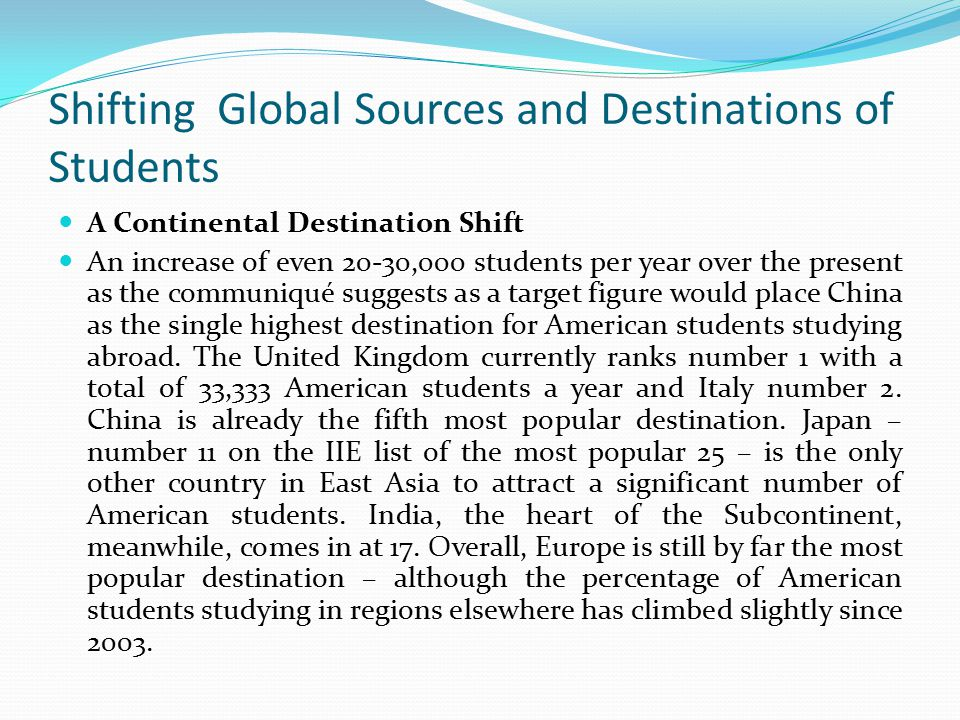 Shifting Global Sources and Destinations of Students A Continental Destination Shift An increase of even 20-30,000 students per year over the present
