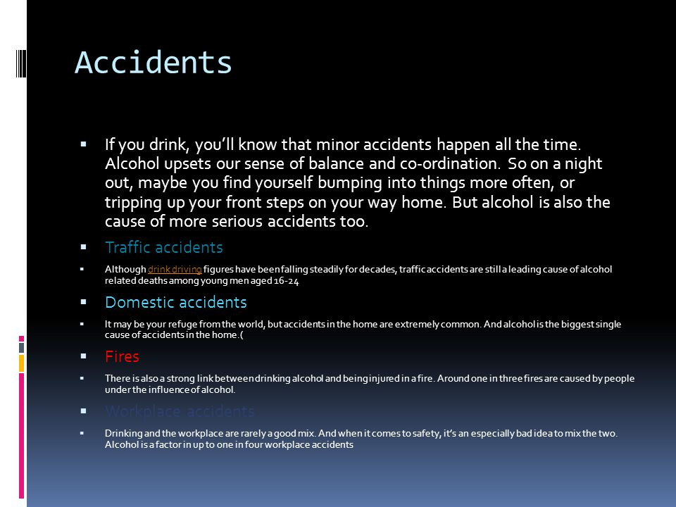 Accidents  If you drink, you'll know that minor accidents happen all the time.