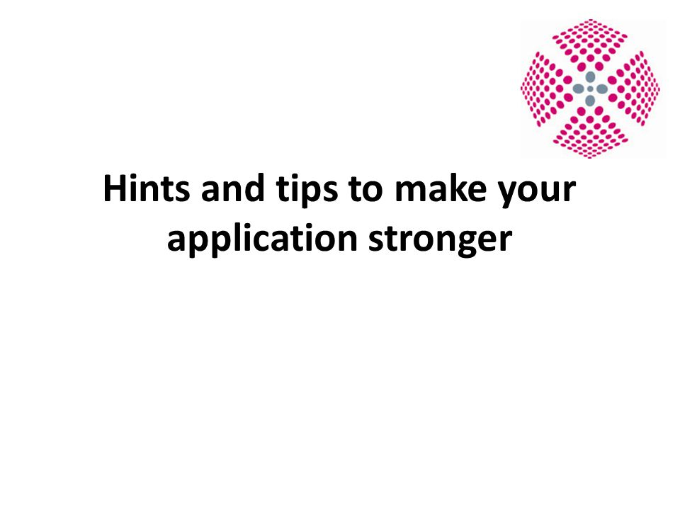 Hints and tips to make your application stronger