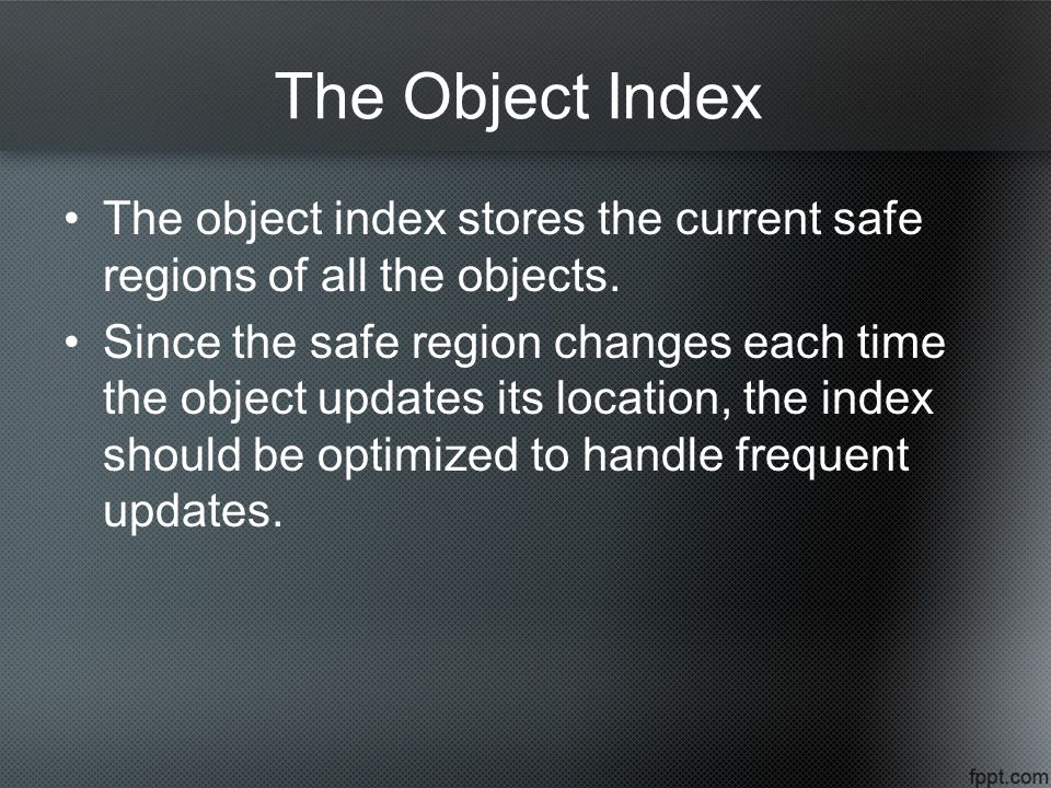 The Object Index The object index stores the current safe regions of all the objects.