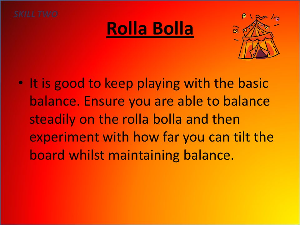 Rolla Bolla It is good to keep playing with the basic balance.