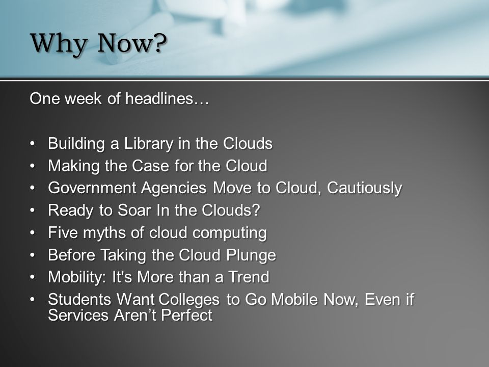 Why Now? One week of headlines… Building a Library in the CloudsBuilding a Library in the Clouds Making the Case for the CloudMaking the Case for the