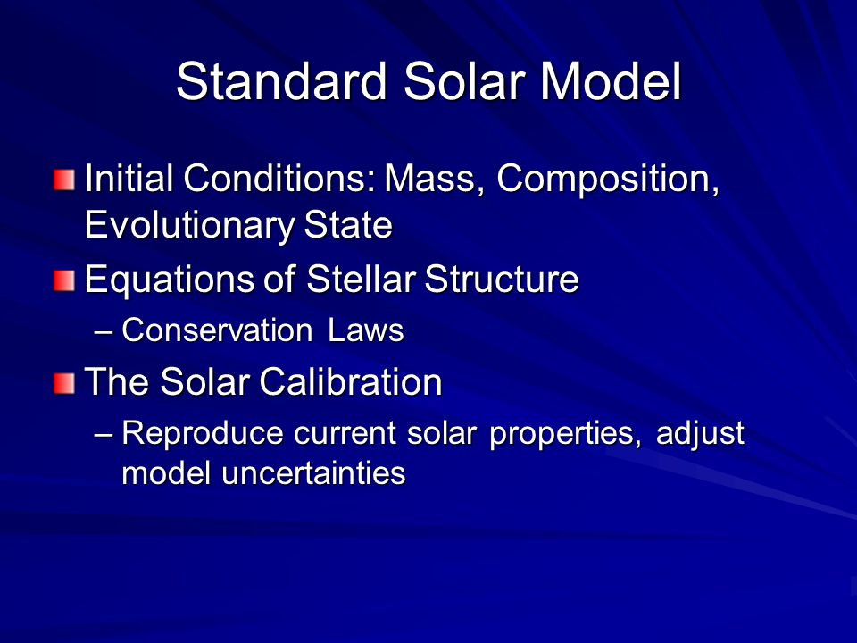 Standard Solar Model Initial Conditions: Mass, Composition, Evolutionary State Equations of Stellar Structure –Conservation Laws The Solar Calibration –Reproduce current solar properties, adjust model uncertainties