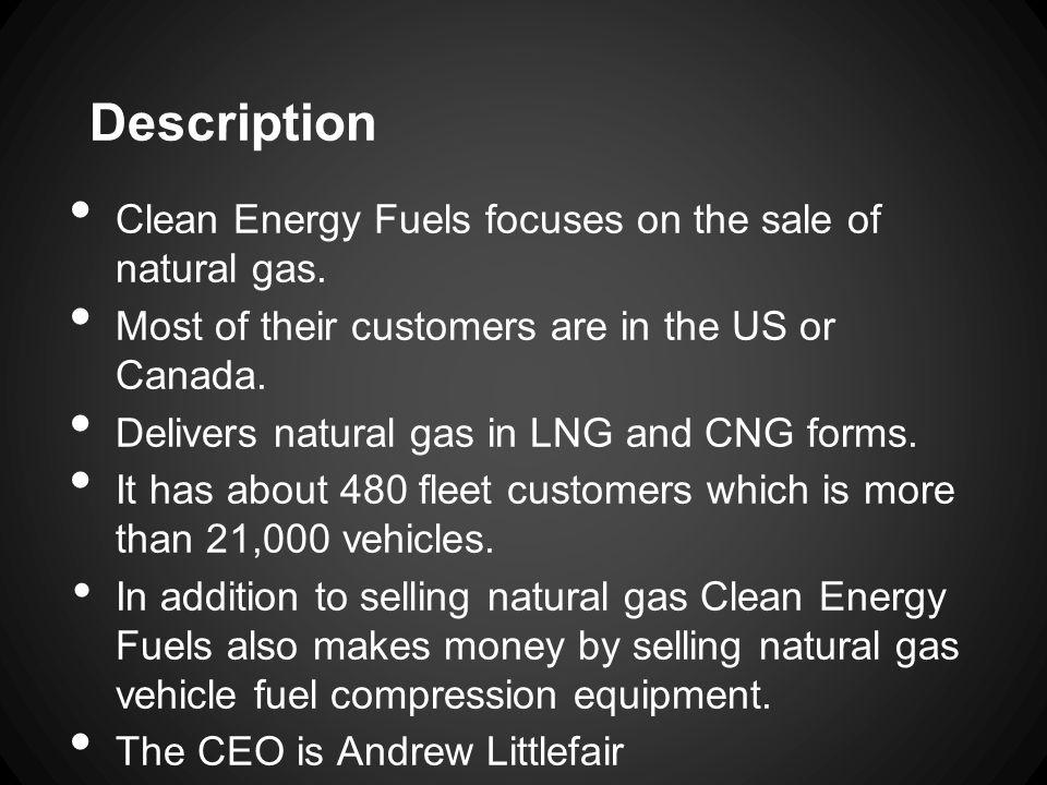 Description Clean Energy Fuels focuses on the sale of natural gas.