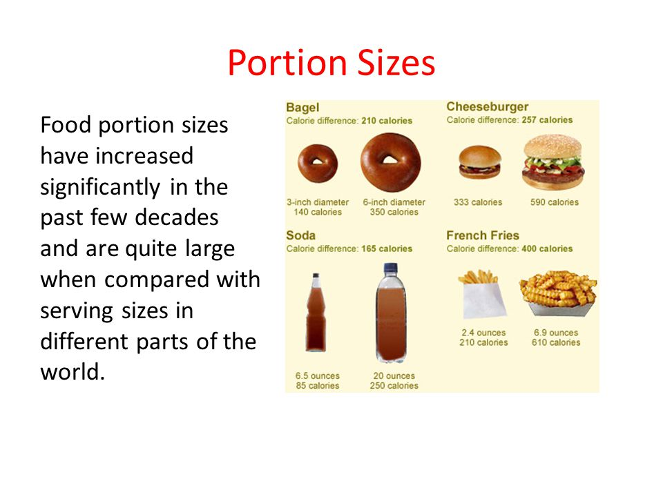 Portion Sizes Food portion sizes have increased significantly in the past few decades and are quite large when compared with serving sizes in different parts of the world.