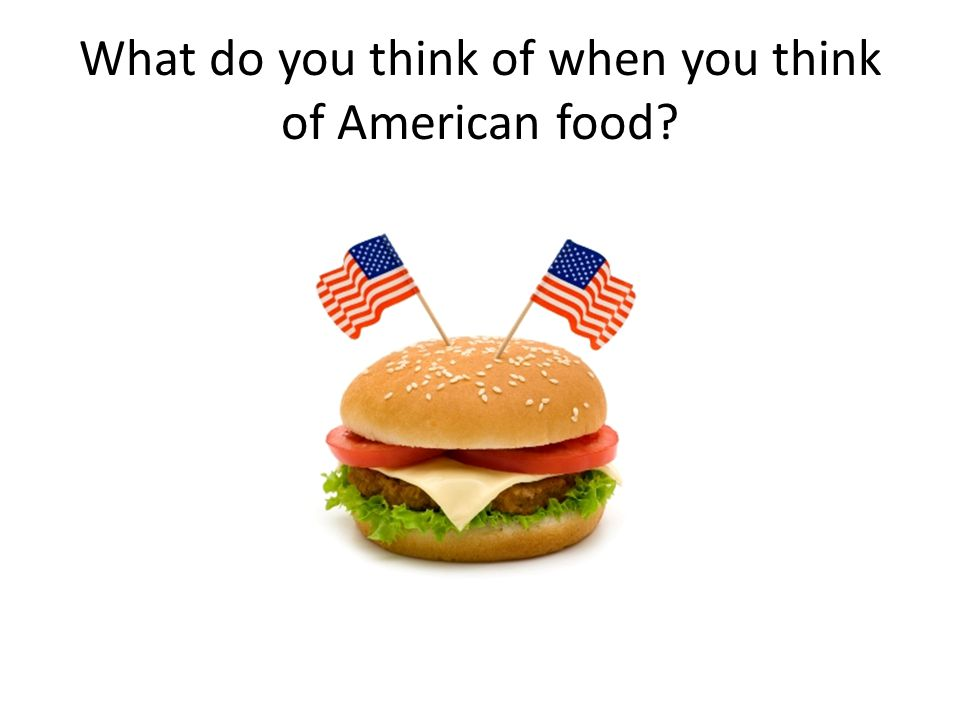 What do you think of when you think of American food