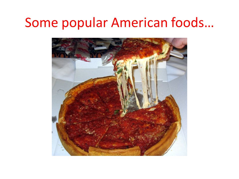 Some popular American foods…