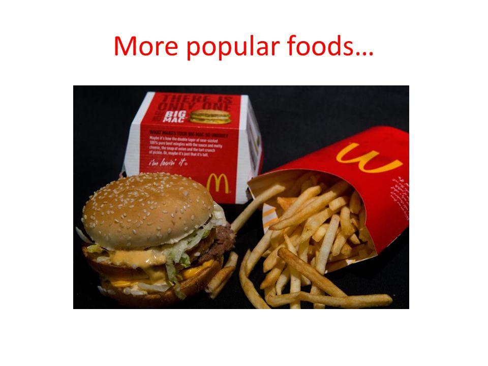 More popular foods…