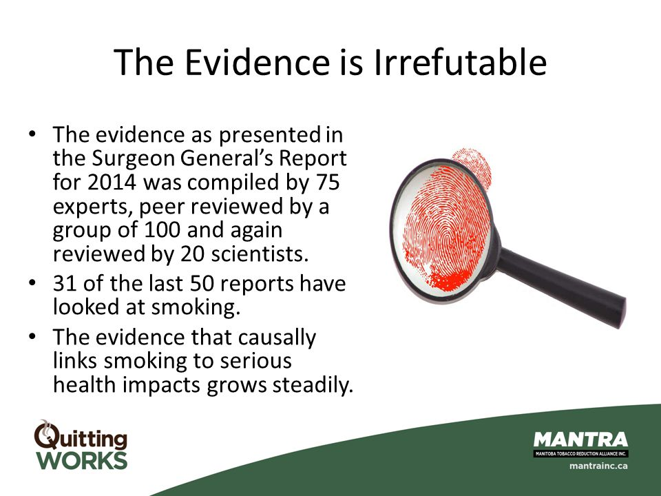 The Evidence is Irrefutable The evidence as presented in the Surgeon General's Report for 2014 was compiled by 75 experts, peer reviewed by a group of