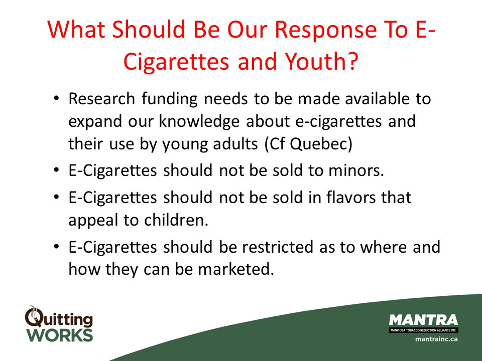 What Should Be Our Response To E- Cigarettes and Youth? Research funding needs to be made available to expand our knowledge about e-cigarettes and the