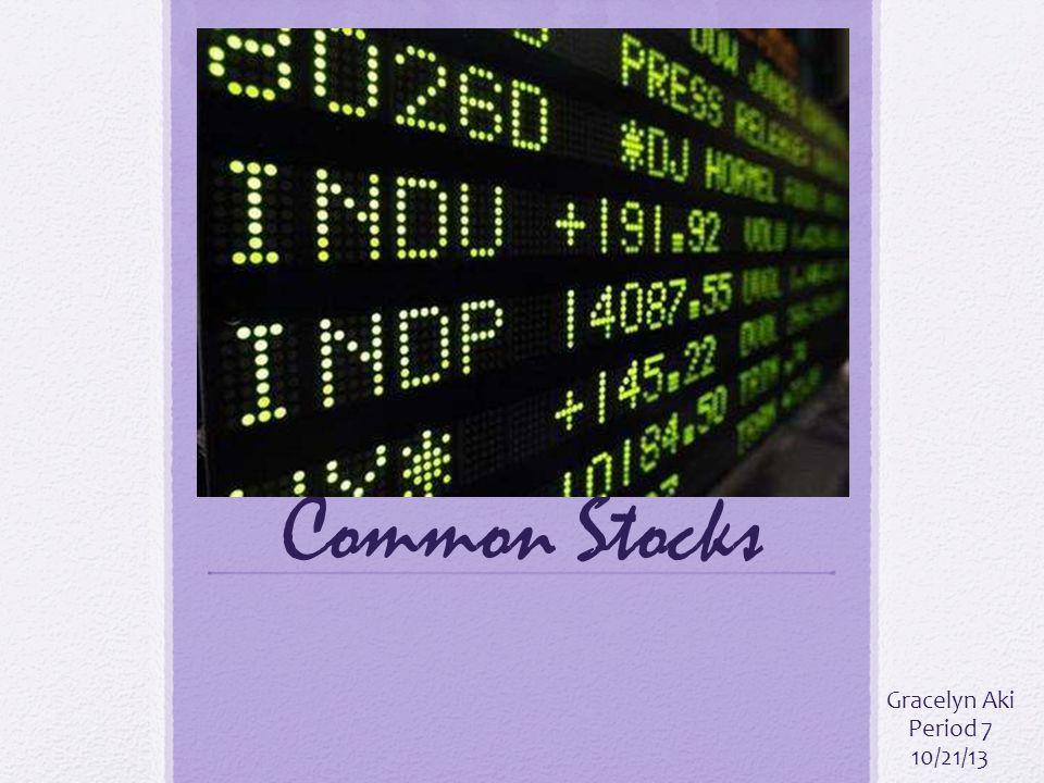 Common Stocks Gracelyn Aki Period 7 10/21/13