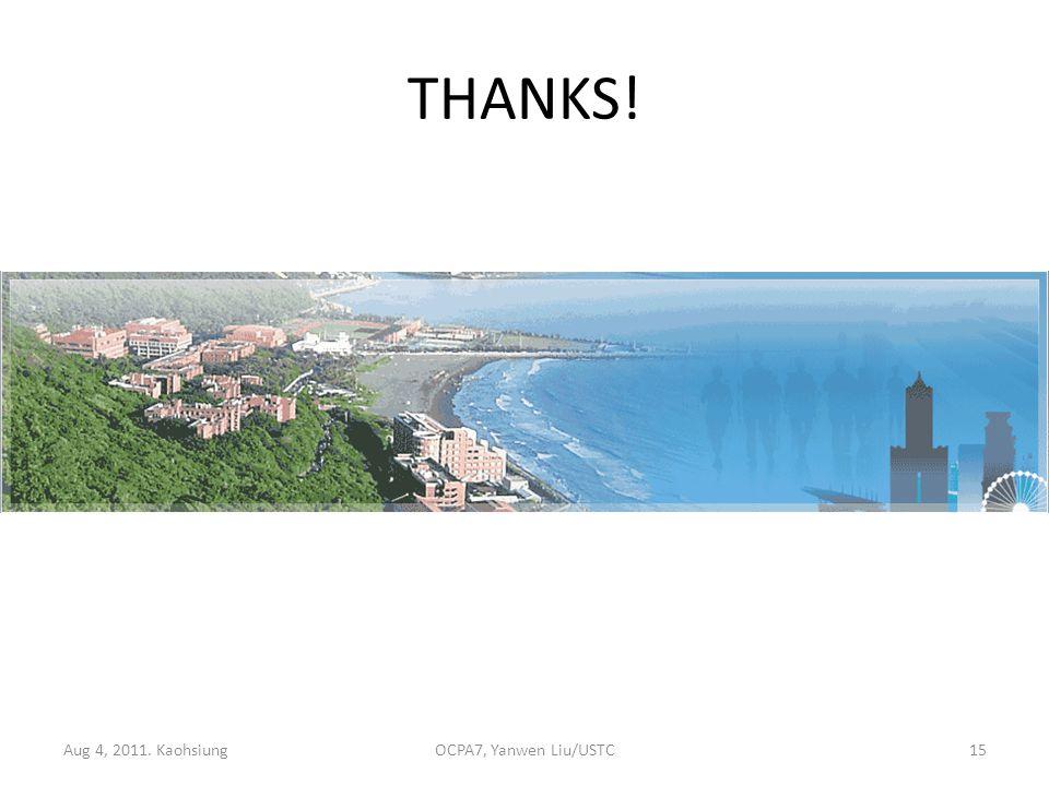 THANKS! Aug 4, 2011. KaohsiungOCPA7, Yanwen Liu/USTC15