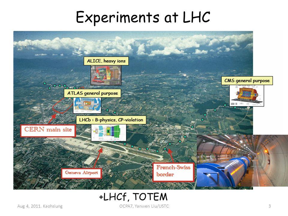 Experiments at LHC Aug 4, 2011. Kaohsiung3 +LHCf, TOTEM OCPA7, Yanwen Liu/USTC